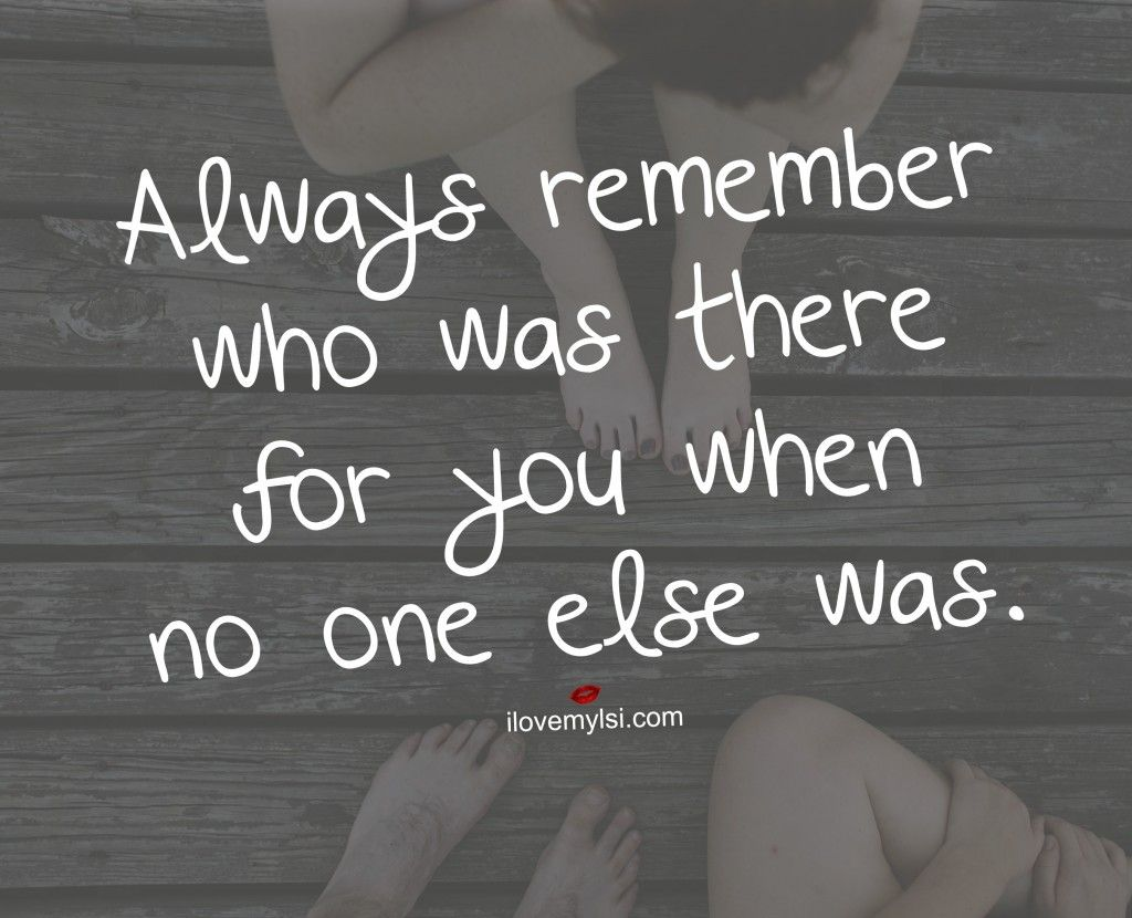 Remember Who was There for You Inspiring Love QuotesInspirational