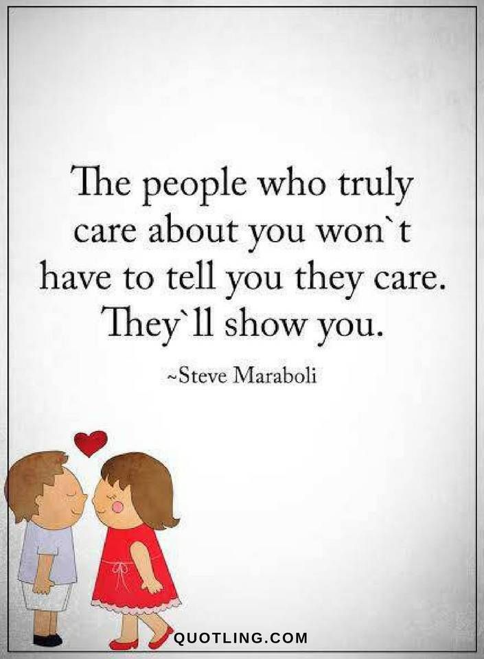 Quotes The people who truly care about you won't have to