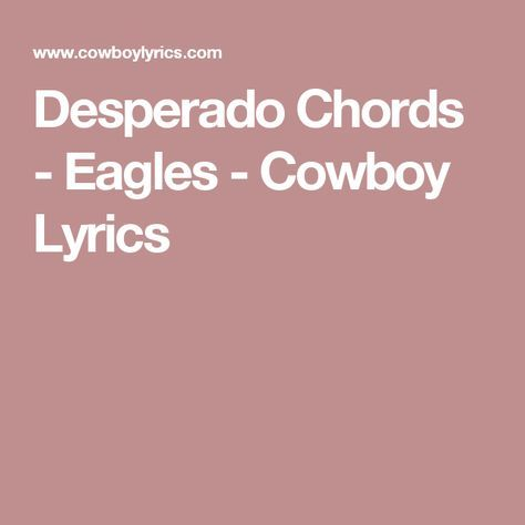 Desperado Chords - Eagles - Cowboy Lyrics | chords | Pinterest ...