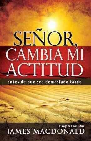 Senor, cambia mi actitud/ Lord, Change my Attitude