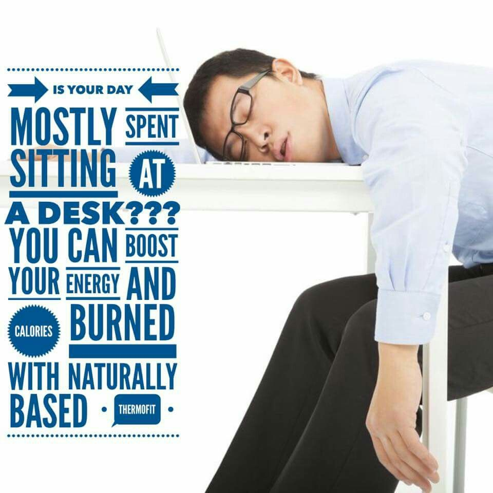 Why sit at your job all day not burn calories? Thermofit will help you burn extra calories plus give you energy to make it through til quitting time!