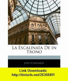 La Escalinata De in Trono (Spanish Edition) (9781144487247) Jos� Echegaray , ISBN-10: 1144487242  , ISBN-13: 978-1144487247 ,  , tutorials , pdf , ebook , torrent , downloads , rapidshare , filesonic , hotfile , megaupload , fileserve