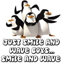 Madagascar Penguins Smile And Wave Smile And Wave Haha Quotes Just Smile