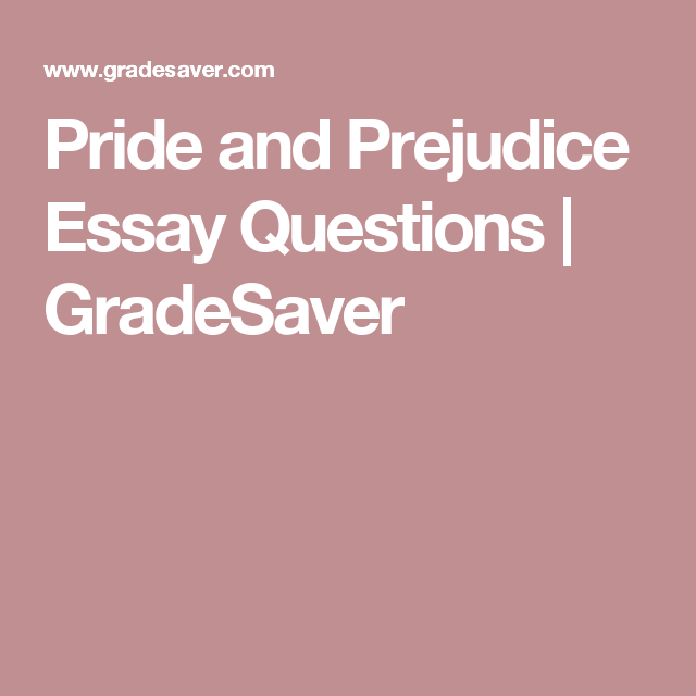 Pride and prejudice essay questions gradesaver high school
