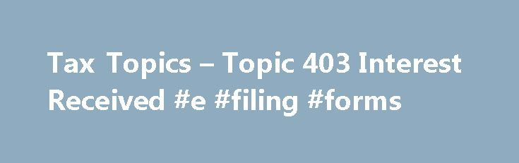 Tax Topics \u2013 Topic 403 Interest Received #e #filing #forms   - income verification form