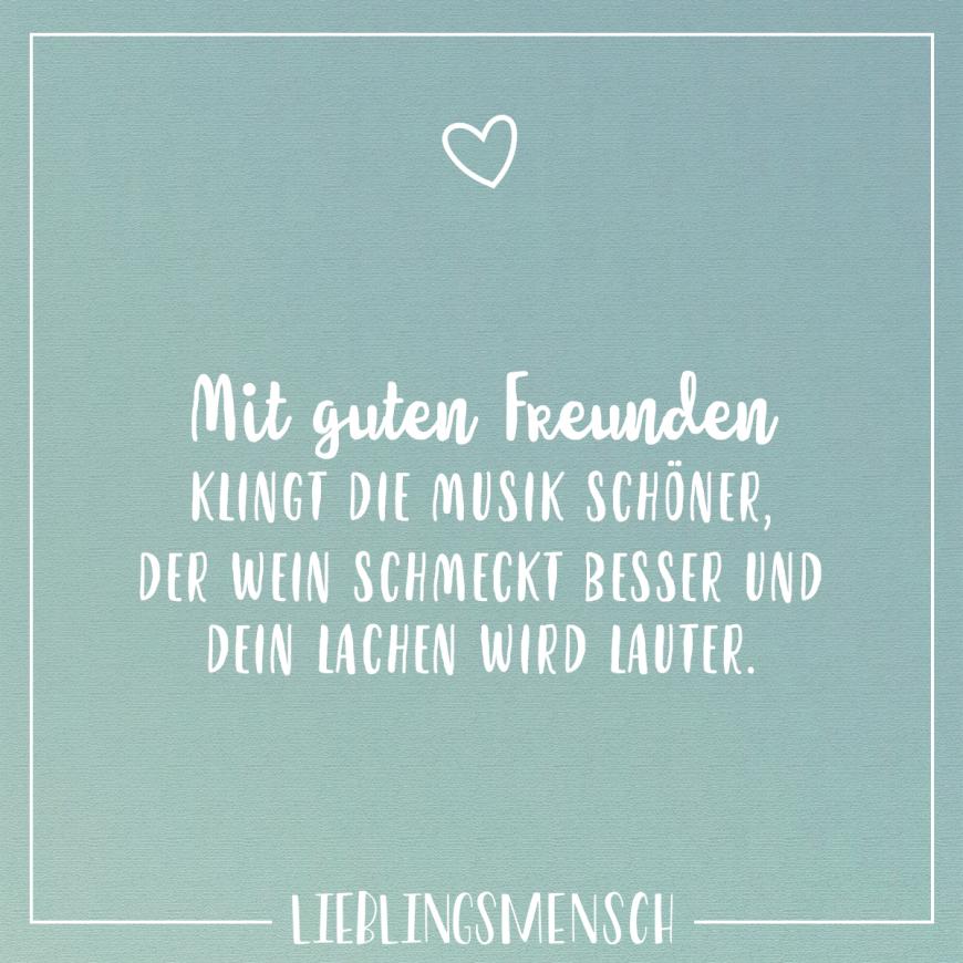 Visual Statements Mit Guten Freunden Klingt Musik Schoner Der Wein Schmeckt Besser