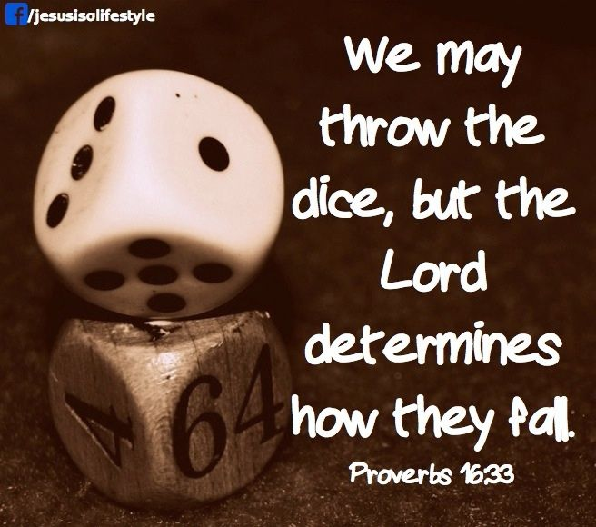 From bible study yesterday. Proverbs 16:33 although we may grow the dice God determines how they fall - for he holds the world in His hands