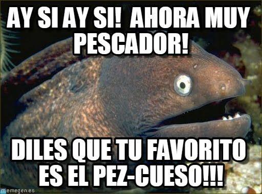 Ay Si Ay Si Ahora Muy Pescador Funny Instagram Memes Bad Jokes Dry Humor