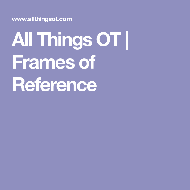 All Things OT | Frames of Reference | OT | Pinterest | Occupational ...