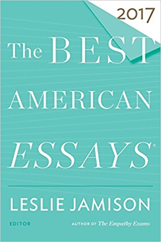 The Best American Essay 2017 Good Literary Nonfiction Essays