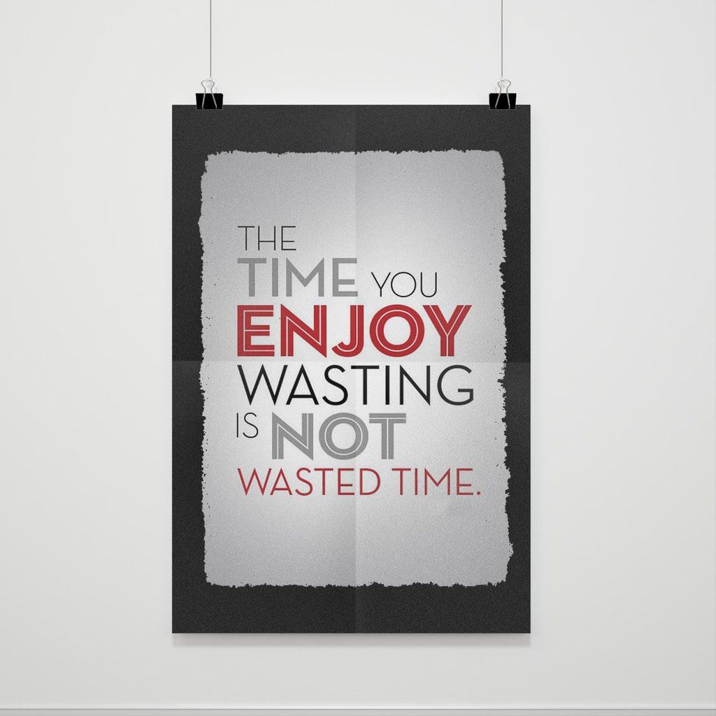 The Time You Enjoy Wasting Is Not Wasted Time Quotes Poster Time Quotes Quote Posters Quotes