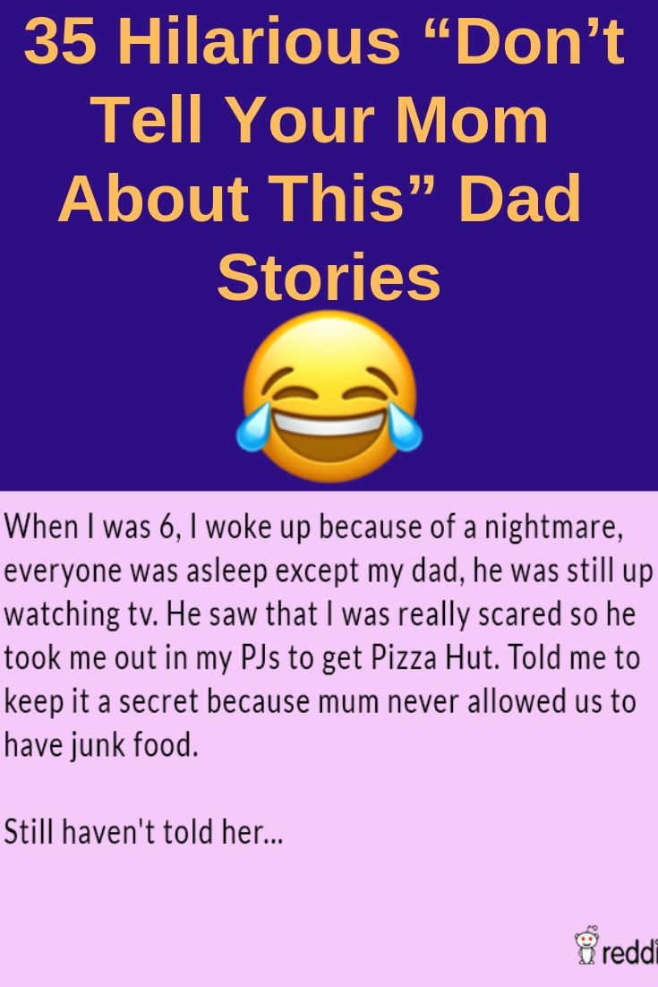 35 Hilarious Dont Tell Your Mom About This Dad Stories