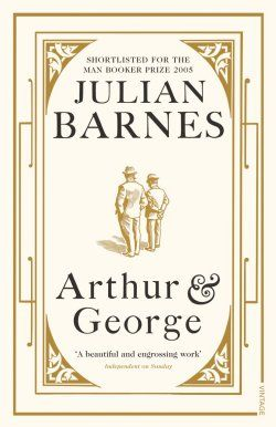 Arthur and George by Julian Barnes: Makes you see Sherlock Holmes, justice and racism in a whole new light