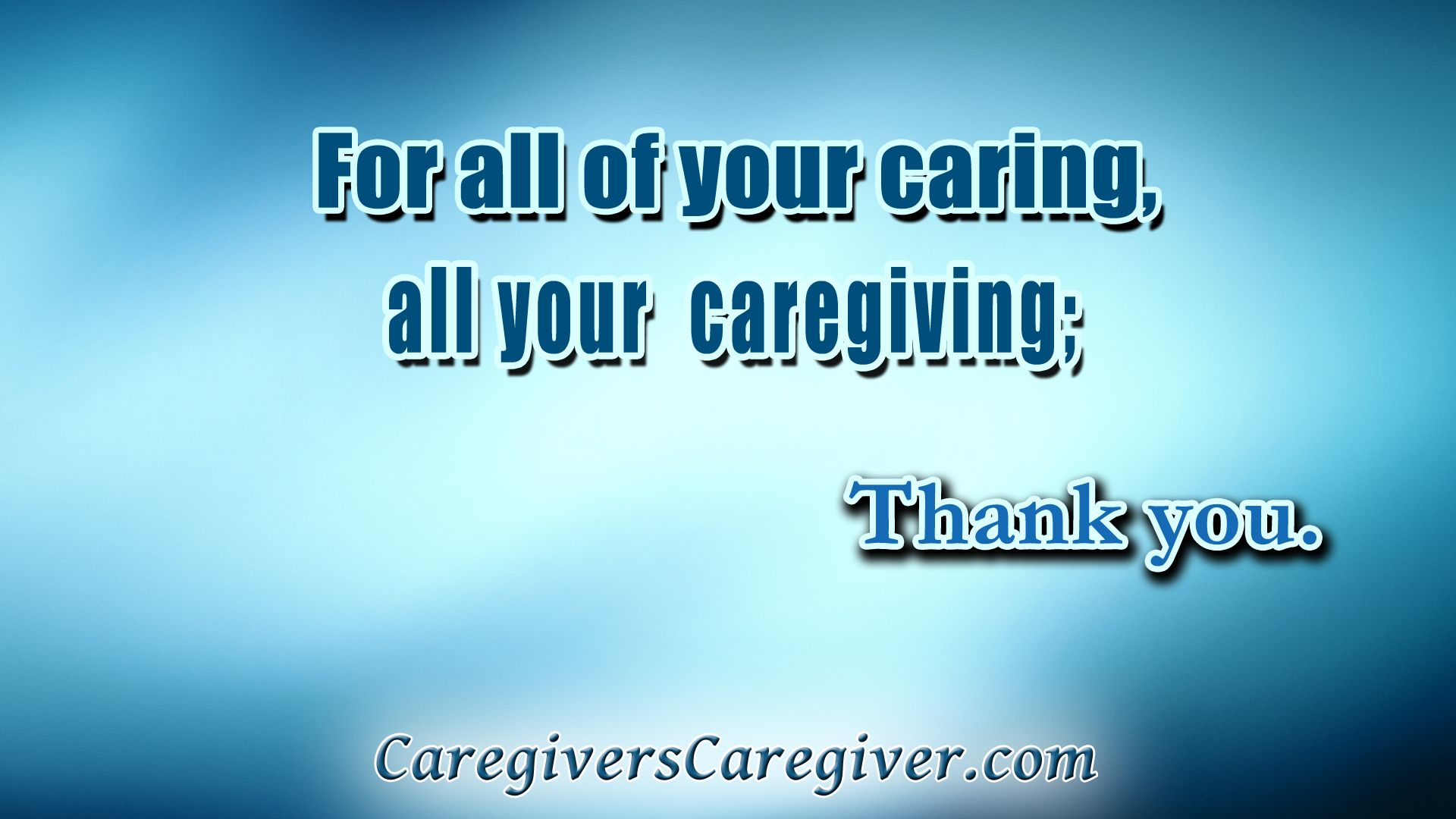 For All Of Your Caring All Your Caregiving Thank You Caring