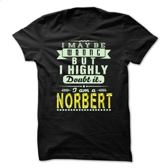 I May Be Wrong ...But I Highly Doubt It Im NORBERT - Aw - #raglan tee #sweater fashion. BUY NOW => https://www.sunfrog.com/Holidays/I-May-Be-Wrong-But-I-Highly-Doubt-It-Im-NORBERT--Awesome-Shirt-.html?68278