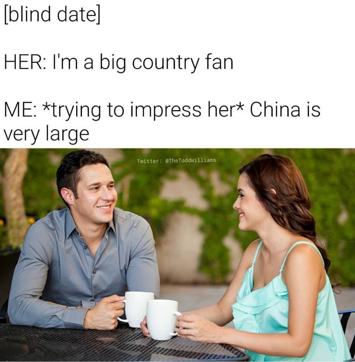 I'm a big country fan / China is very large   Guy Tries to Impress Girl