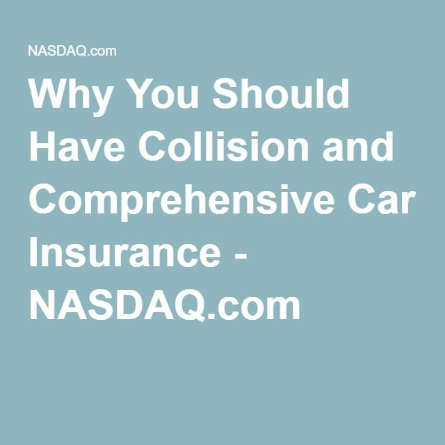 Why You Should Have Collision And Comprehensive Car Insurance Comprehensive Car Insurance Car Insurance Rental Car Insurance