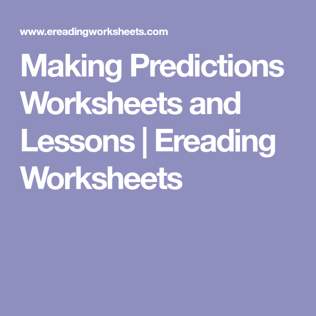 Making Predictions Worksheets And Lessons Ereading Worksheets Making Predictions Reading Comprehension Worksheets Worksheets Making predictions questions for your custom printable tests and worksheets. pinterest