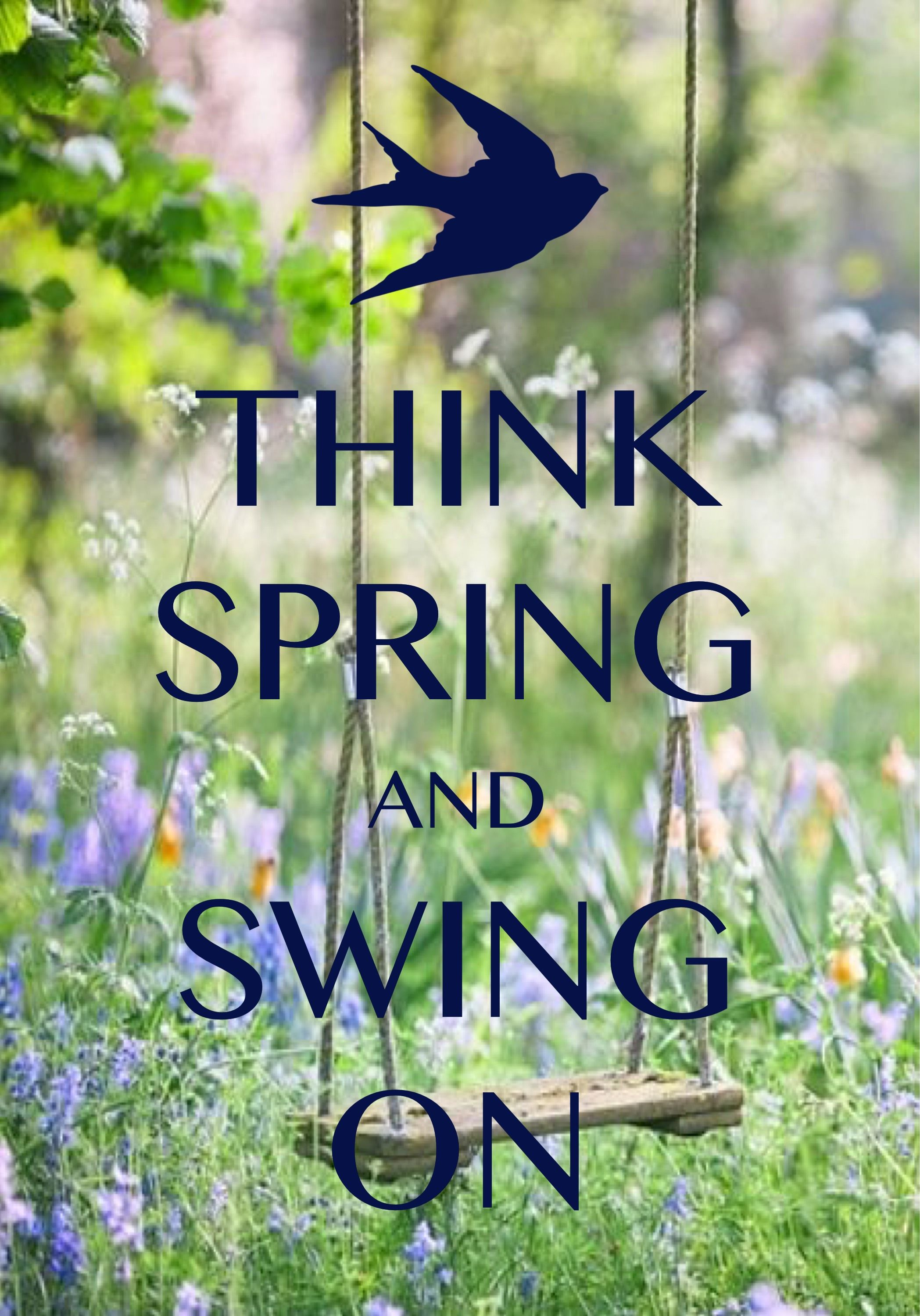 think spring and swing on / Created with Keep Calm and