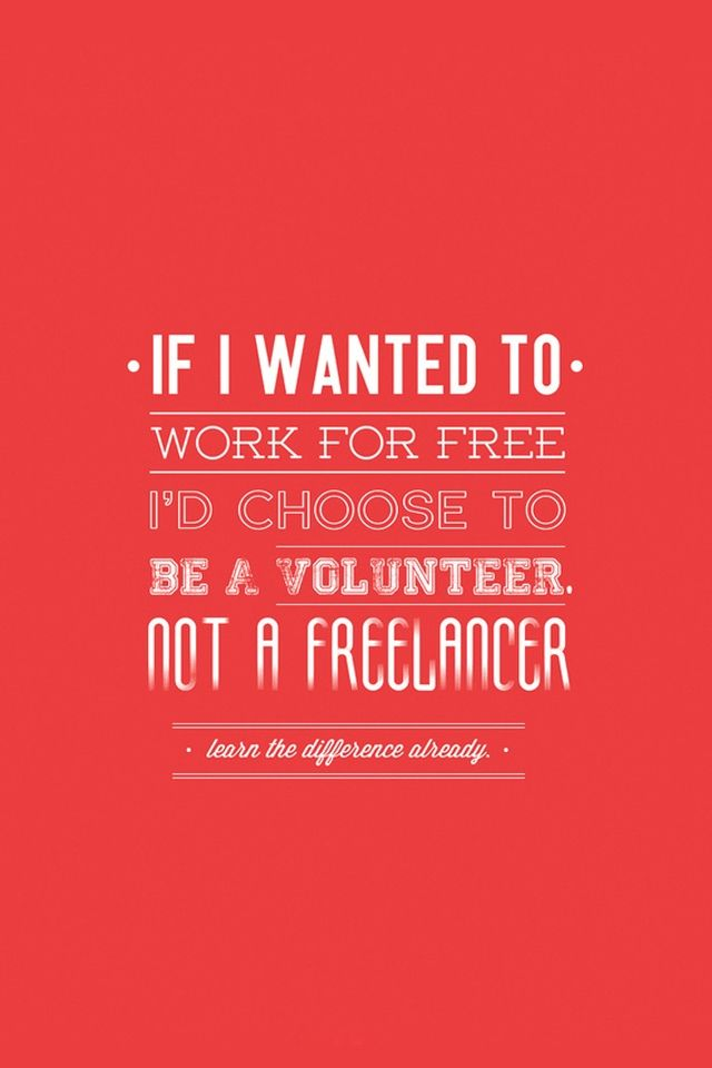 If I wanted to work for free I\'d choose to be a volunteer not a ...