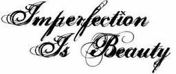 """Imperfection is Beautiful"""