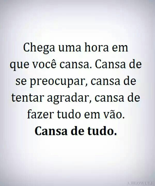 Cansa Se Tudo Frases Top Quotes Quotes E Powerful Words