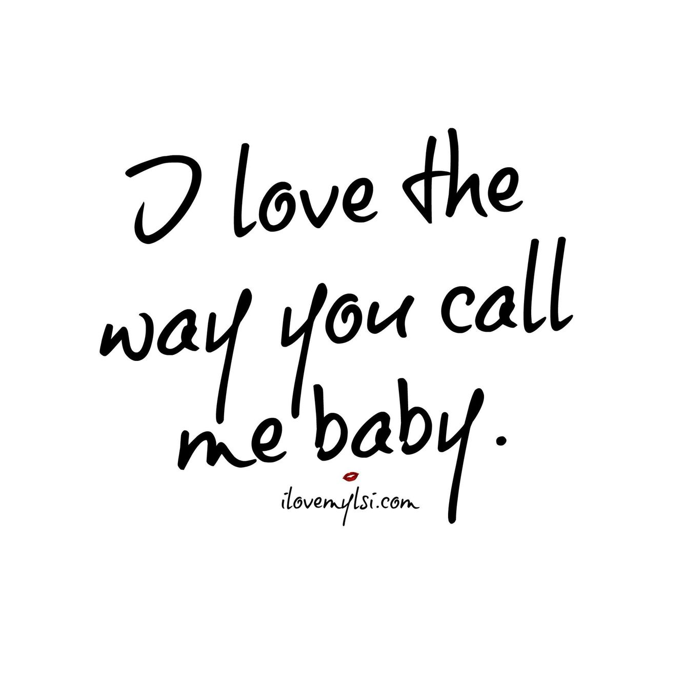 I Love The Way You Call Me Baby Tell Me More Love Quotes Love