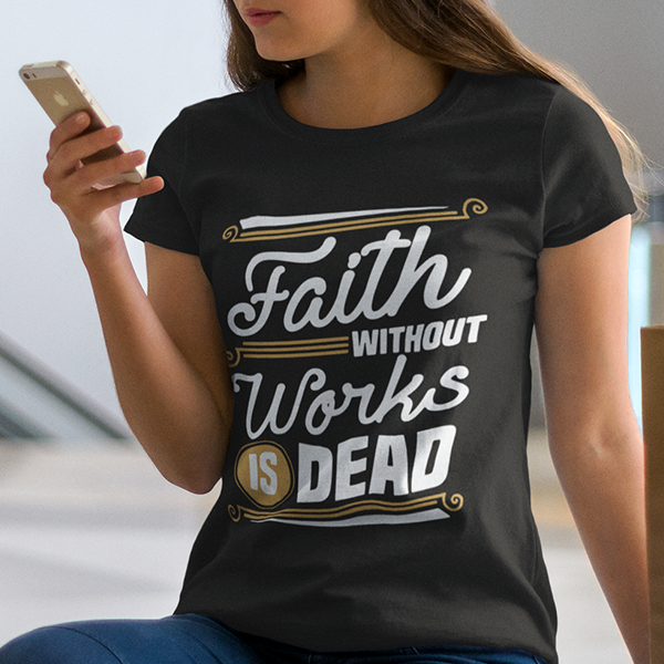 Faith without works is dead women's Christian t-shirt