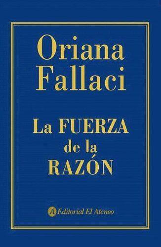 La fuerza de la razón / Oriana Fallaci http://fama.us.es/record=b2667084~S5*spi