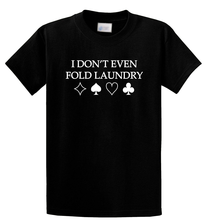 Men 2017 Summer Round Neck Men's T Shirt I Don't Even Fold Laundry Funny Gambling Poker Shirt T-Shirt