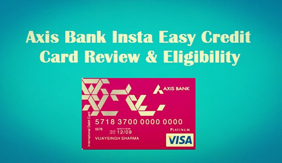 Axis Bank Insta Easy Credit Card Review & Eligibility