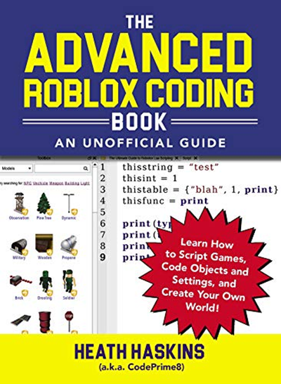 The Advanced Roblox Coding Book An Unofficial Guide Learn How To Script Games Code Objects And Settings And Create Your Own World Unofficial Roblox By H In 2020 Create Your Own