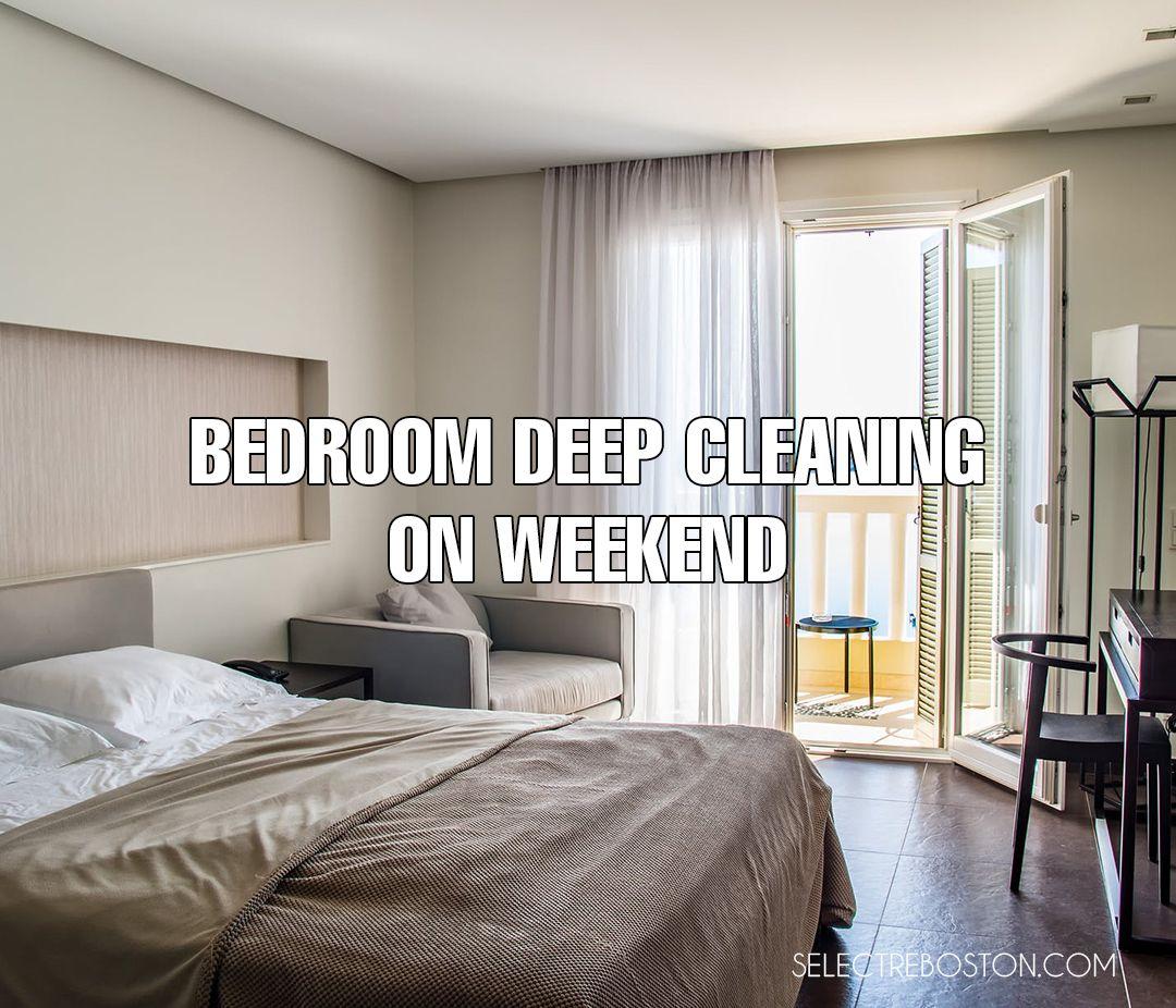 Bedroom Deep Cleaning On Weekend Selectre Boston Comfortable Bedroom Deep Cleaning Clean Bedroom Get bedroom apartments boston