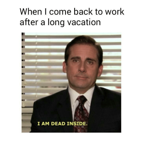 23 Back To Work After Vacation Meme 20 Vacation Meme Back To Work After Vacation Vacation Humor