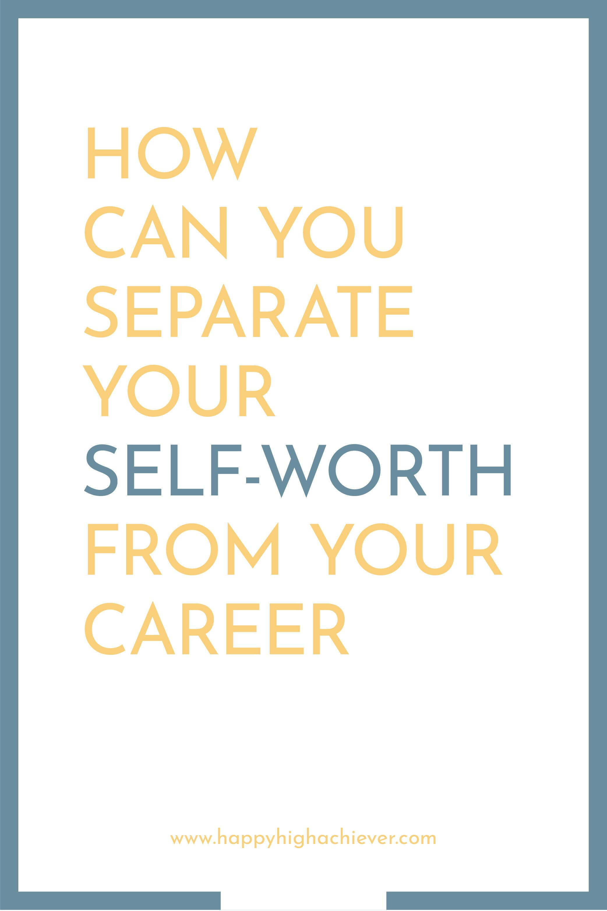 How Can You Separate Your Self-Worth From Your Career in ...