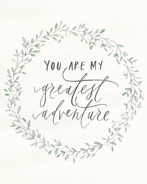 You Are My Greatest Adventure Words Of Wisdom Love Quotes