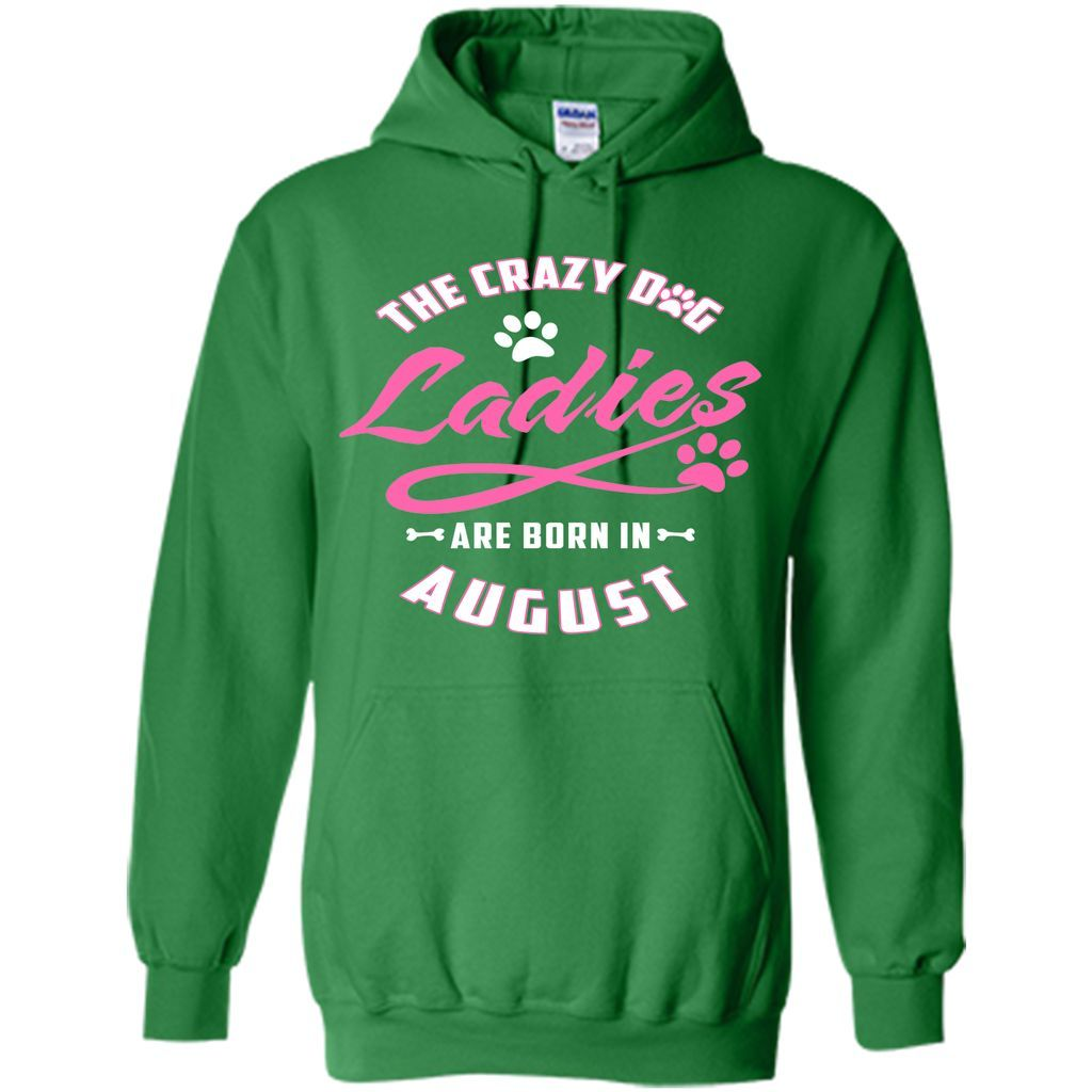 The Crazy Dog Ladies Are Born In August T-Shirt