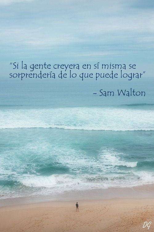 """""""Si la gente creyera en sí misma se sorprendería de lo que puede lograr"""" - Sam Walton. Hecho por Diego Garay."""