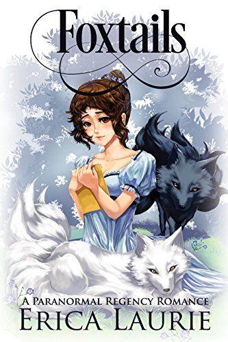 Foxtails: A Paranormal Regency Romance by Erica Laurie https://www.amazon.com/dp/B01JGPV86E/ref=cm_sw_r_pi_dp_x_leOTyb7ZJX8S9