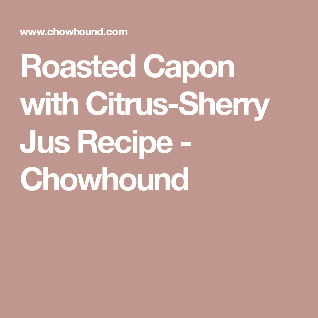 Photo of Roasted Capon with Citrus-Sherry Jus Recipe