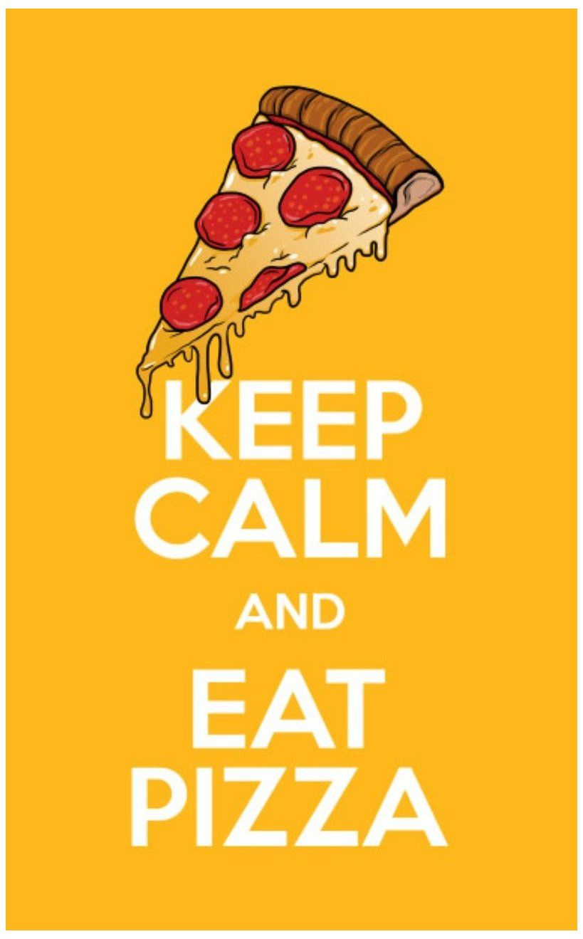 Eat Pizza Quotes Keep Calm And Eat Pizza Pizza Quotes Pizza Wallpaper Eat Pizza