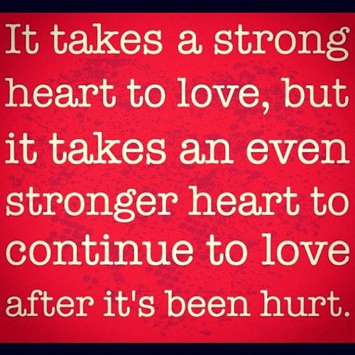 It takes a strong heart to love, but it takes an even ...