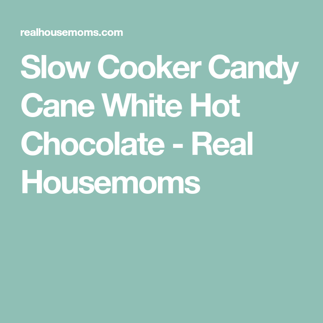 Slow Cooker Candy Cane White Hot Chocolate - Real Housemoms