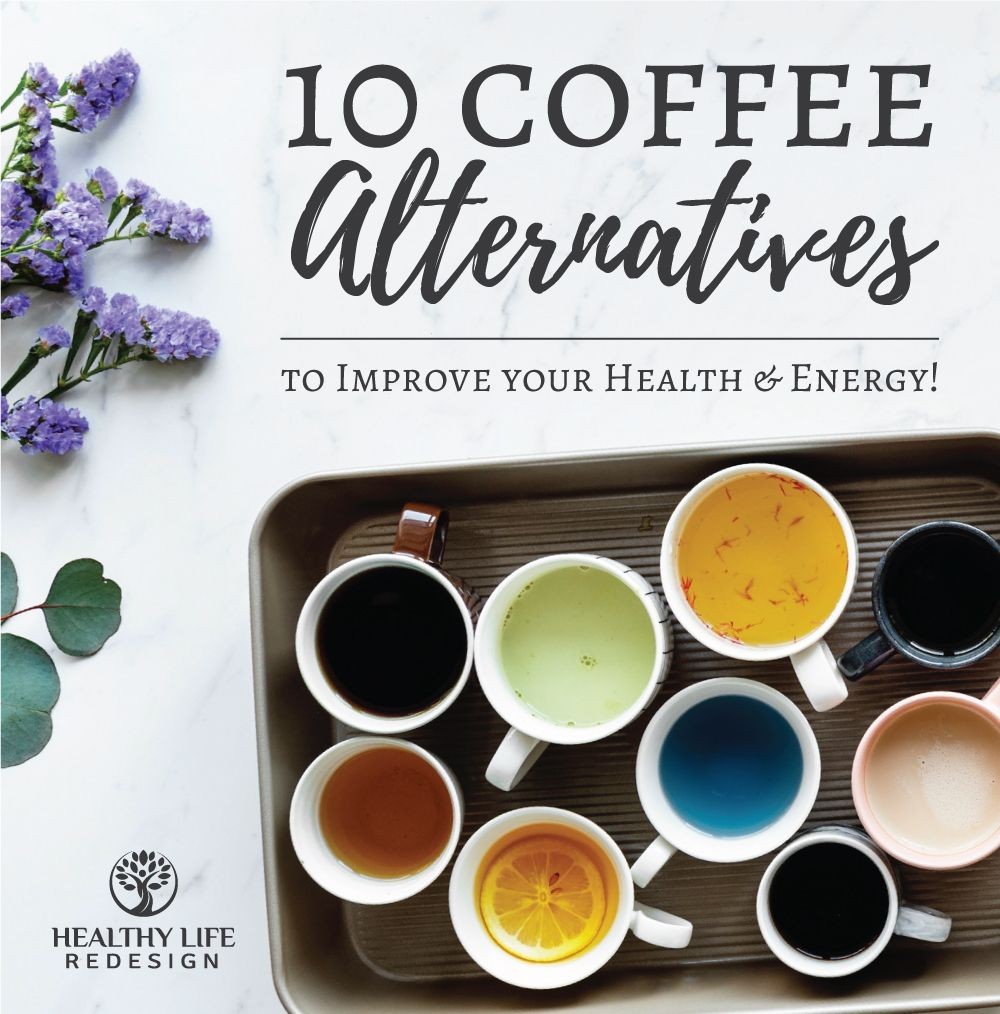 10 Coffee Alternatives to Improve your Health & Energy! – Healthy Life Redesign