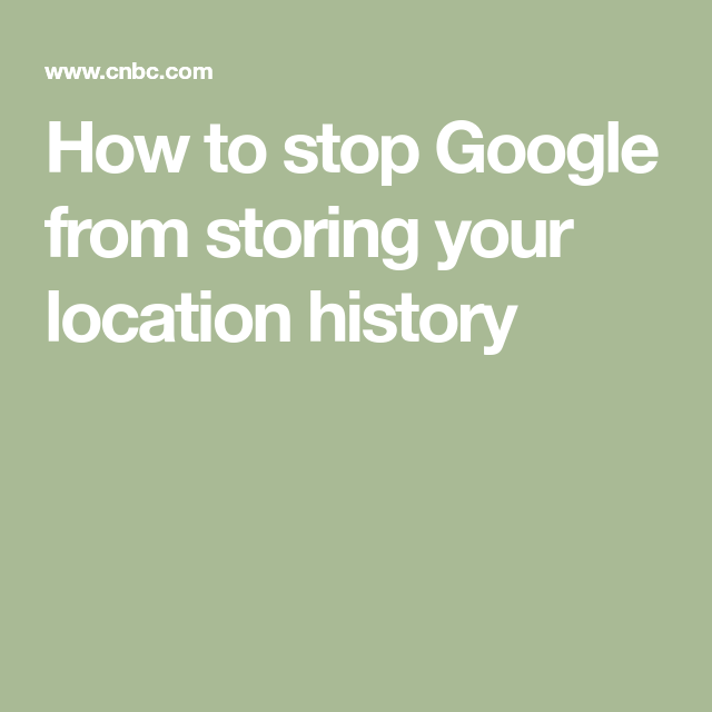 Google knows everywhere you go — here's how to stop it