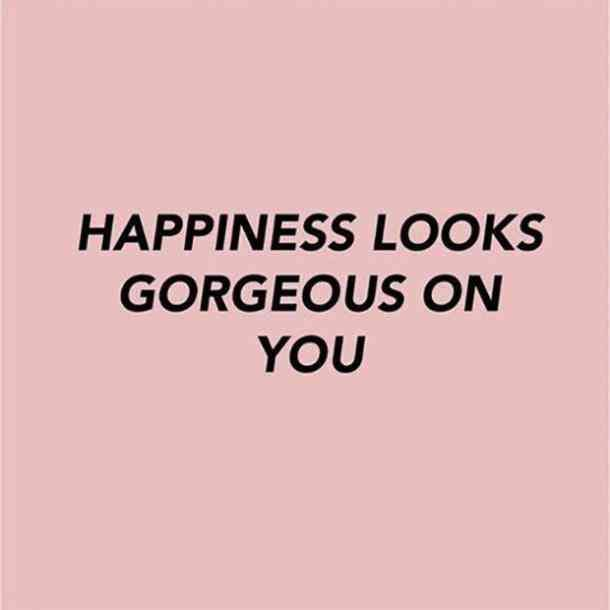 Happiness Looks Good On You Unknown Inspirationquotes