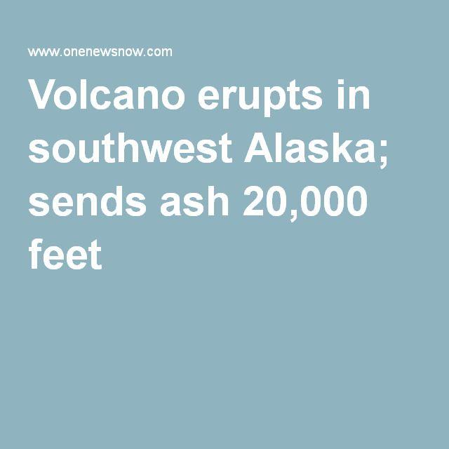 Volcano erupts in southwest Alaska; sends ash 20,000 feet