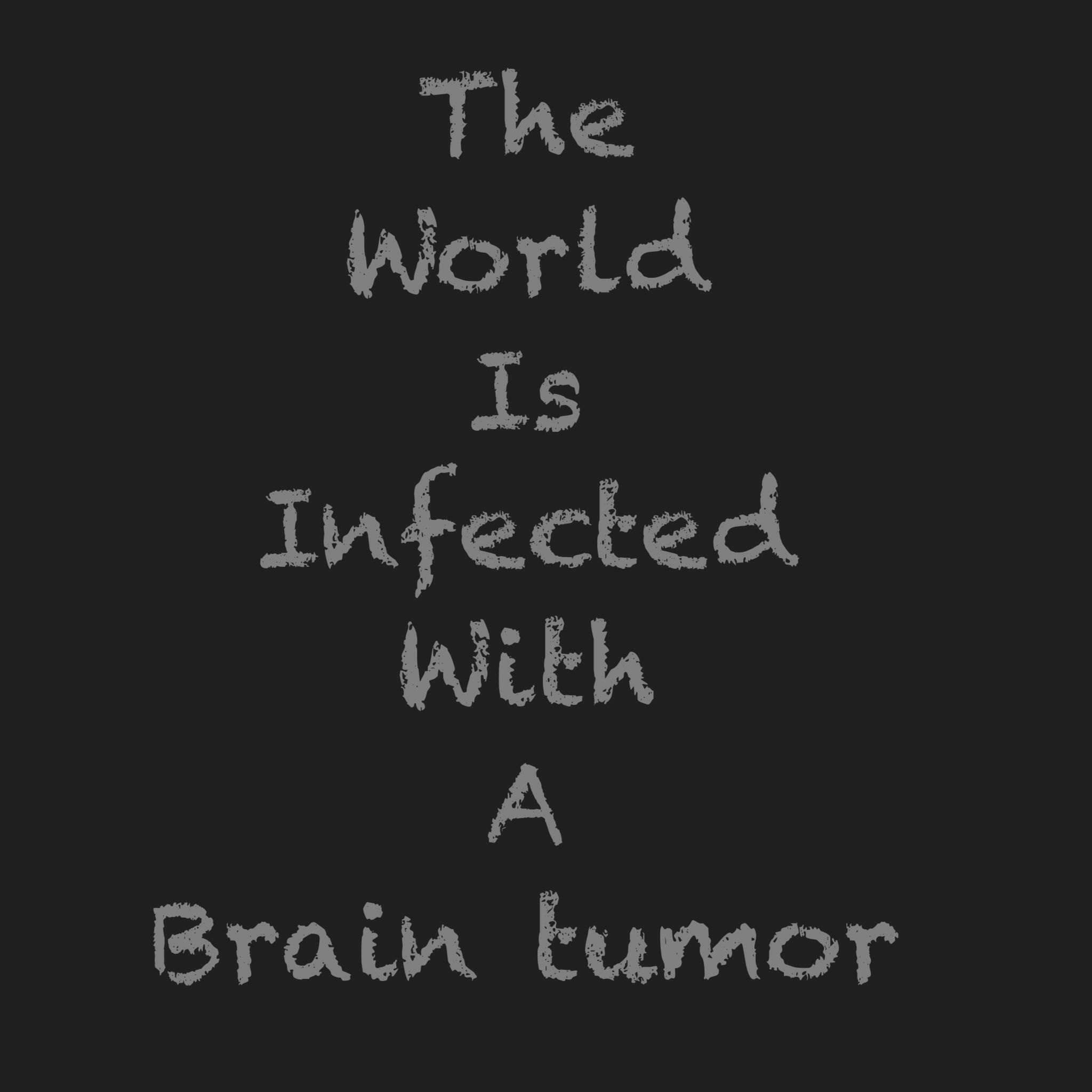 Sad Life Quotes And Sayings: The World Has A Brain Tumor Quote Life Sad