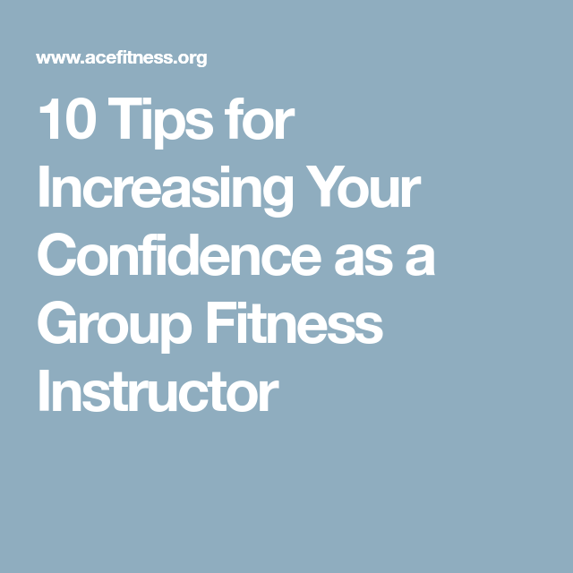 10 Tips for Increasing Your Confidence as a Group Fitness Instructor ...