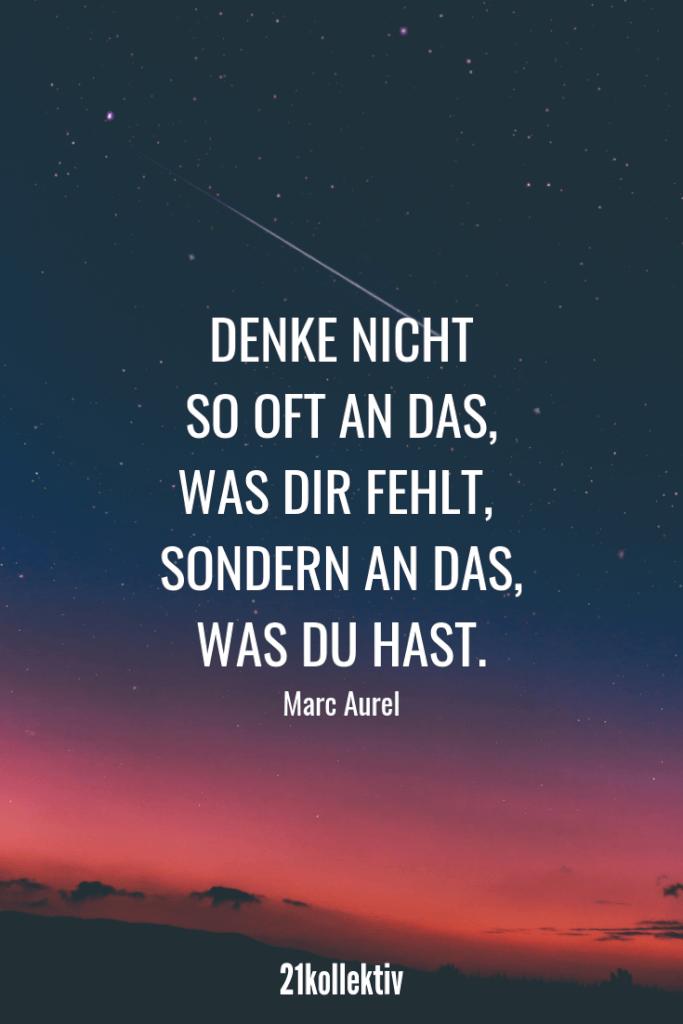 Denke nicht so oft an das, was dir fehlt, sondern an das, was du hast. – Marc Aurel | Die besten Sprüche der Welt für alle Lebenslagen (Liebe, Leben, Motivation, uvm.)